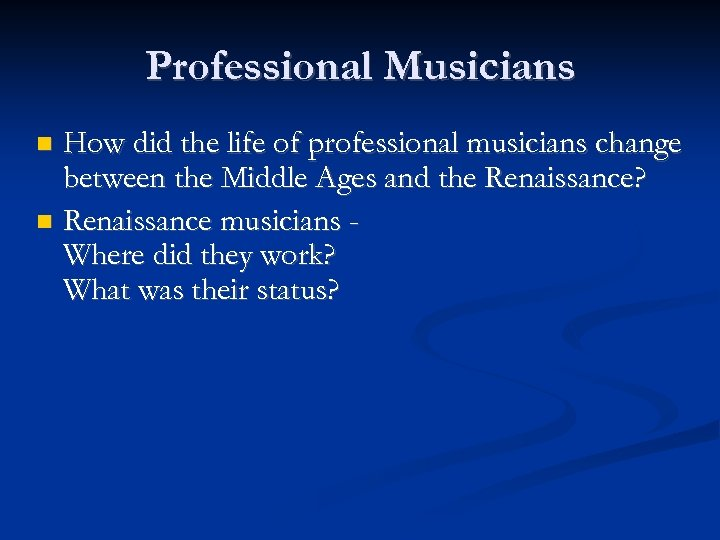 Professional Musicians How did the life of professional musicians change between the Middle Ages