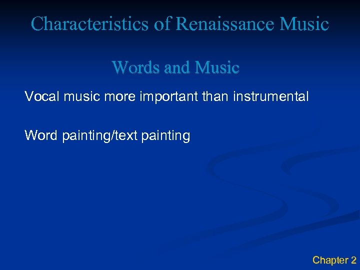 Characteristics of Renaissance Music Words and Music Vocal music more important than instrumental Word