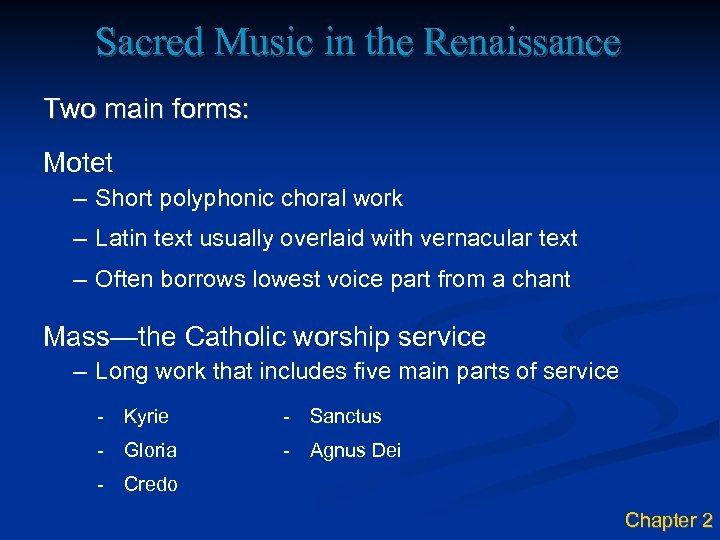 Sacred Music in the Renaissance Two main forms: Motet – Short polyphonic choral work