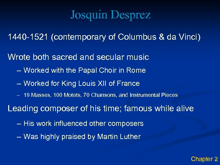 Josquin Desprez 1440 -1521 (contemporary of Columbus & da Vinci) Wrote both sacred and