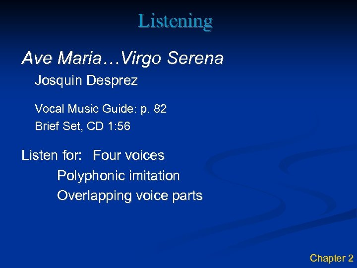 Listening Ave Maria…Virgo Serena Josquin Desprez Vocal Music Guide: p. 82 Brief Set, CD