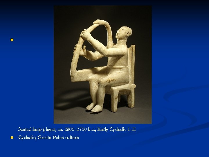 Seated harp player, ca. 2800– 2700 b. c. ; Early Cycladic I–II Cycladic;