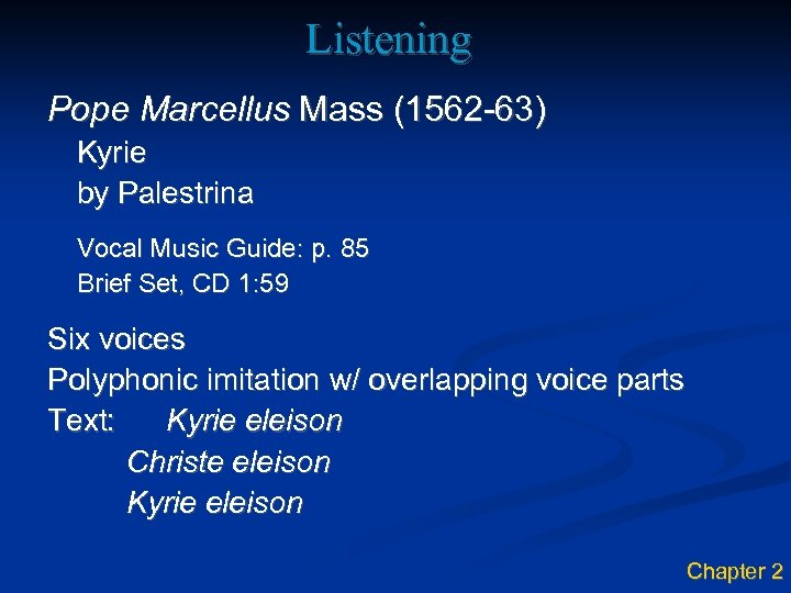 Listening Pope Marcellus Mass (1562 -63) Kyrie by Palestrina Vocal Music Guide: p. 85