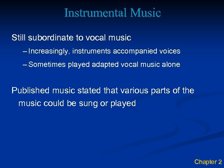 Instrumental Music Still subordinate to vocal music – Increasingly, instruments accompanied voices – Sometimes