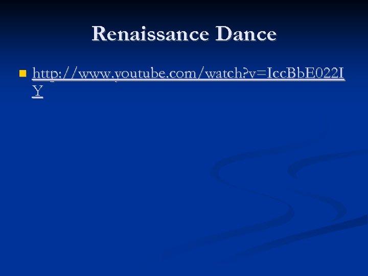 Renaissance Dance http: //www. youtube. com/watch? v=Icc. Bb. E 022 I Y