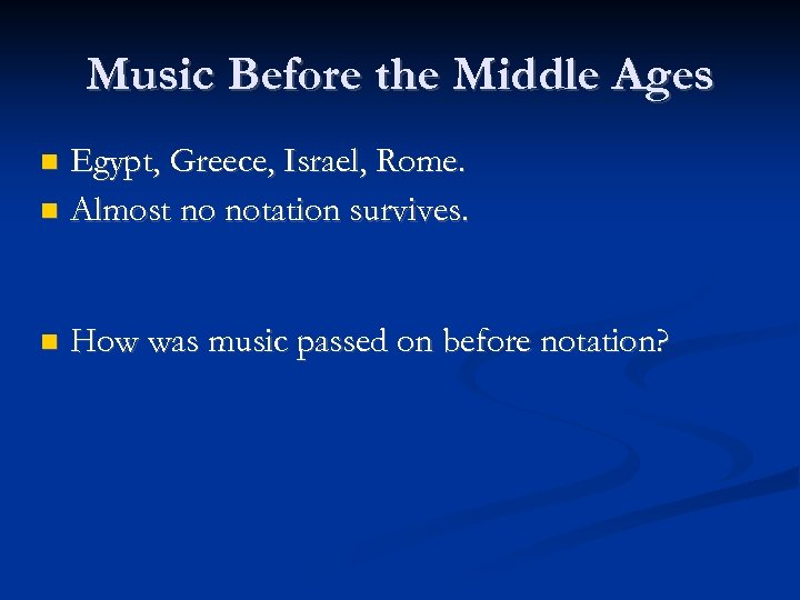 Music Before the Middle Ages Egypt, Greece, Israel, Rome. Almost no notation survives. How