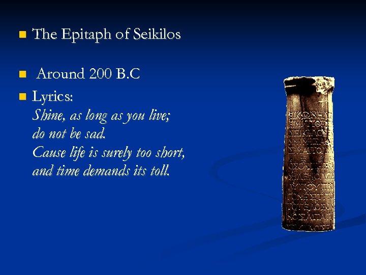 The Epitaph of Seikilos Around 200 B. C Lyrics: Shine, as long as