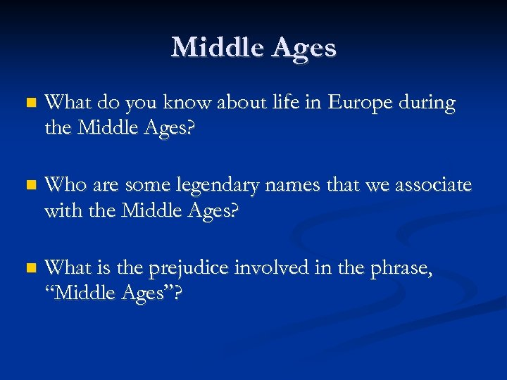 Middle Ages What do you know about life in Europe during the Middle Ages?