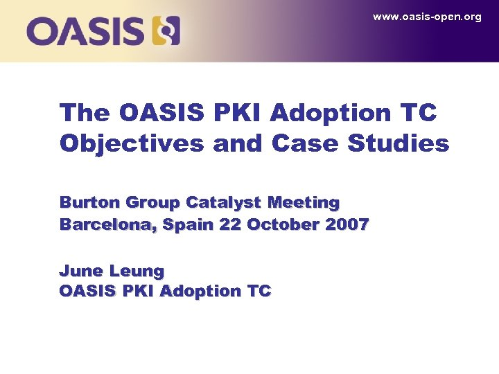 www. oasis-open. org The OASIS PKI Adoption TC Objectives and Case Studies Burton Group
