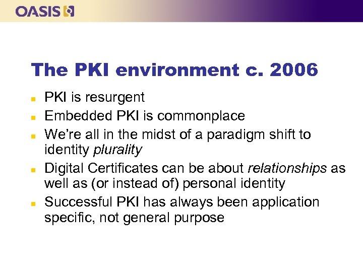 The PKI environment c. 2006 n n n PKI is resurgent Embedded PKI is