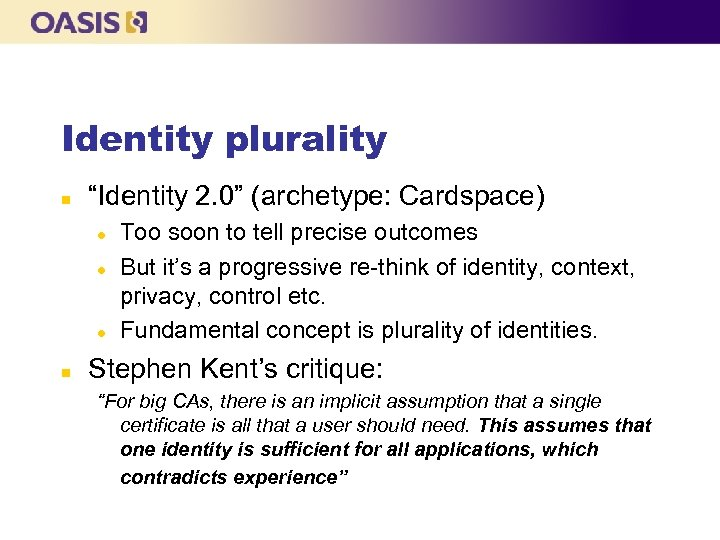 "Identity plurality n ""Identity 2. 0"" (archetype: Cardspace) l l l n Too soon"