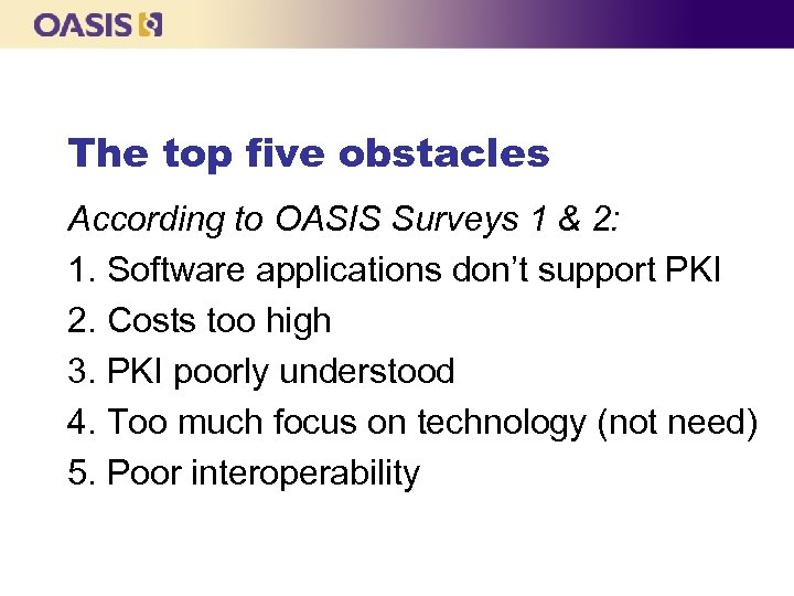 The top five obstacles According to OASIS Surveys 1 & 2: 1. Software applications