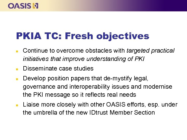 PKIA TC: Fresh objectives n n Continue to overcome obstacles with targeted practical initiatives