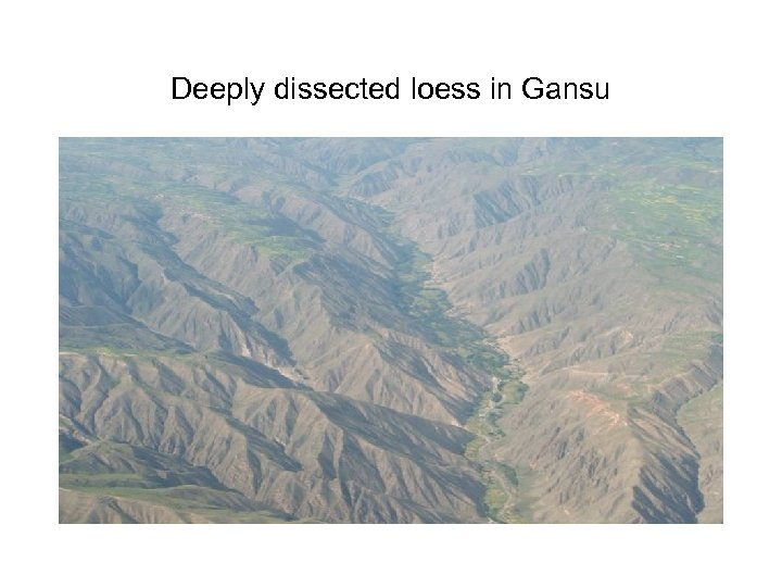 Deeply dissected loess in Gansu