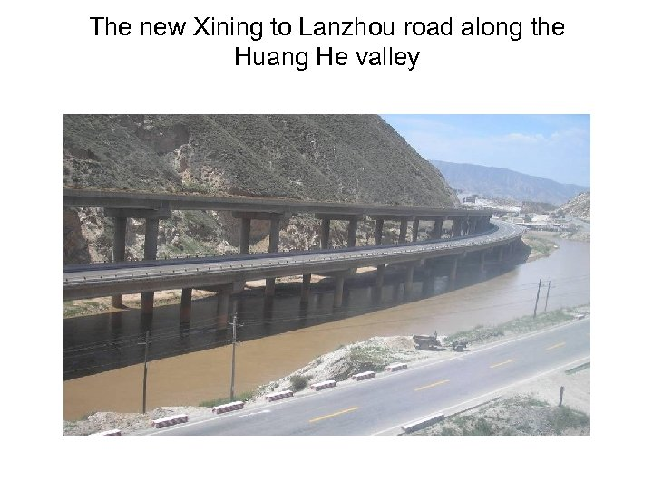 The new Xining to Lanzhou road along the Huang He valley