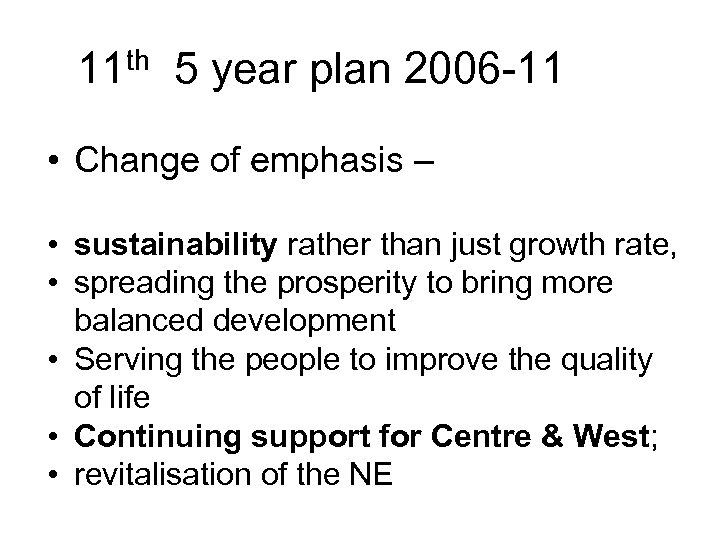 11 th 5 year plan 2006 -11 • Change of emphasis – • sustainability