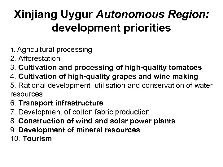 Xinjiang Uygur Autonomous Region: development priorities 1. Agricultural processing 2. Afforestation 3. Cultivation and