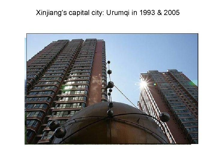 Xinjiang's capital city: Urumqi in 1993 & 2005