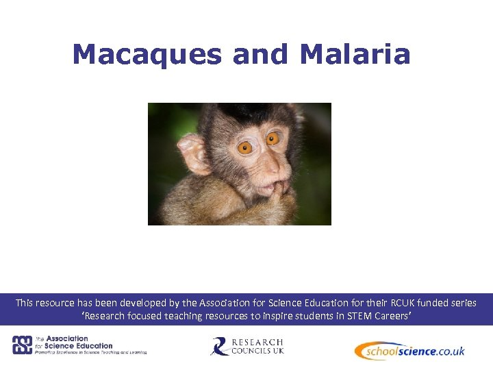 Macaques and Malaria This resource has been developed by the Association for Science Education