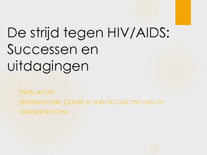 De strijd tegen HIV/AIDS: Successen en uitdagingen YVES LAFORT INTERNATIONAL CENTRE FOR REPRODUCTIVE HEALTH