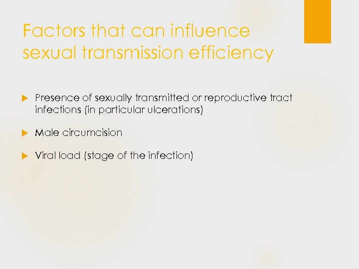 Factors that can influence sexual transmission efficiency Presence of sexually transmitted or reproductive tract