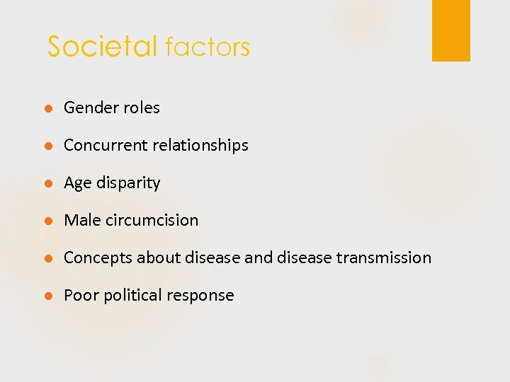 Societal factors l Gender roles l Concurrent relationships l Age disparity l Male circumcision