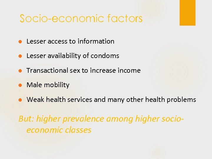 Socio-economic factors l Lesser access to information l Lesser availability of condoms l Transactional