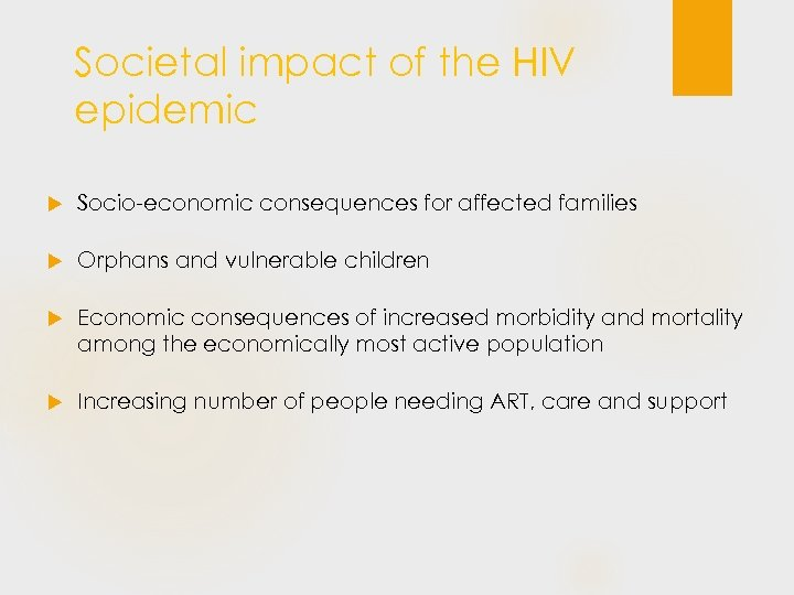Societal impact of the HIV epidemic Socio-economic consequences for affected families Orphans and vulnerable