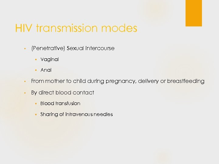 HIV transmission modes • (Penetrative) Sexual intercourse § Vaginal § Anal • From mother