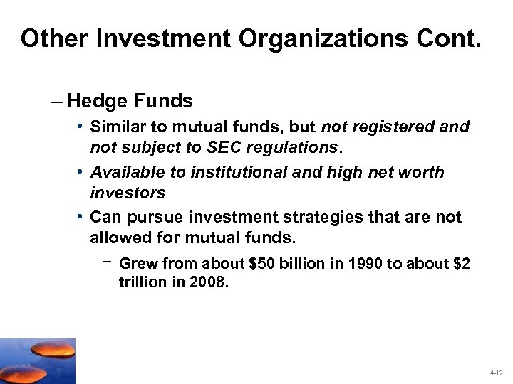 Other Investment Organizations Cont. – Hedge Funds • Similar to mutual funds, but not