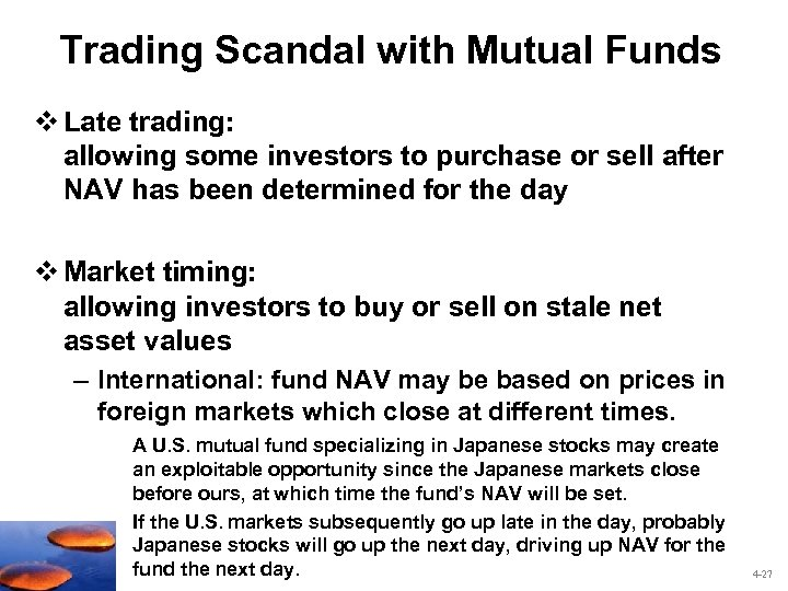 Trading Scandal with Mutual Funds v Late trading: allowing some investors to purchase or