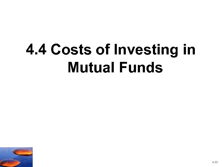 4. 4 Costs of Investing in Mutual Funds 4 -30