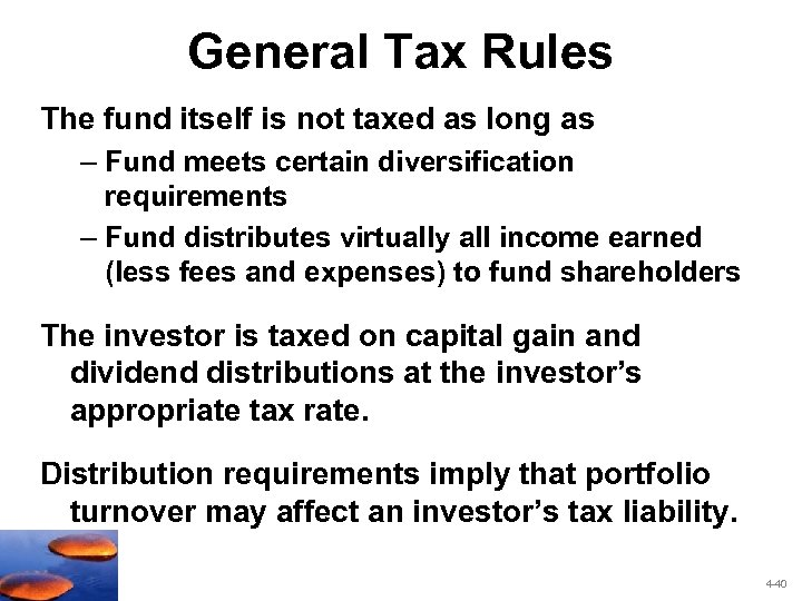 General Tax Rules The fund itself is not taxed as long as – Fund