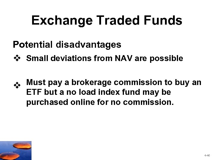 Exchange Traded Funds Potential disadvantages v Small deviations from NAV are possible v Must