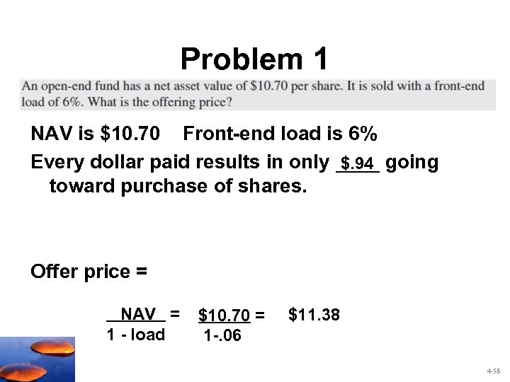 Problem 1 NAV is $10. 70 Front-end load is 6% Every dollar paid results