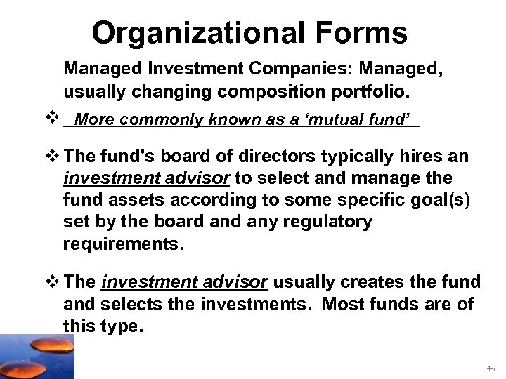 Organizational Forms Managed Investment Companies: Managed, usually changing composition portfolio. v __________________ More commonly
