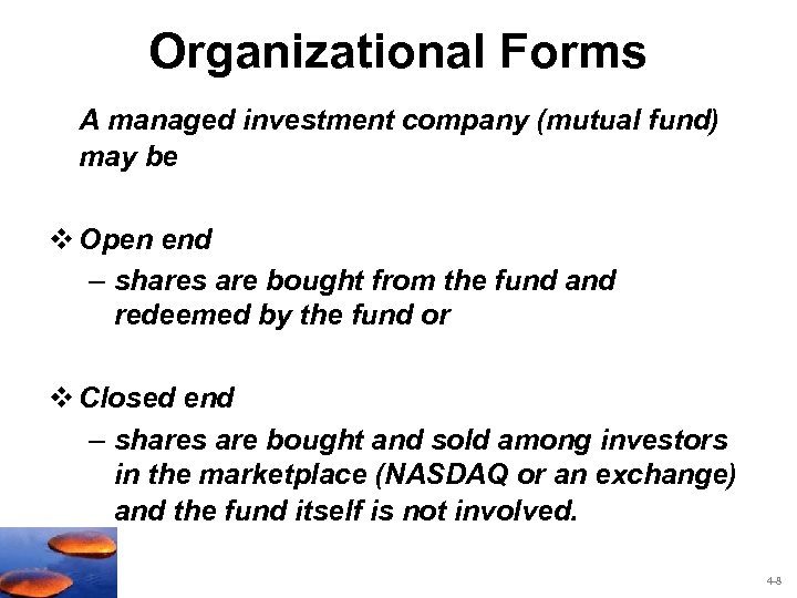 Organizational Forms A managed investment company (mutual fund) may be v Open end –