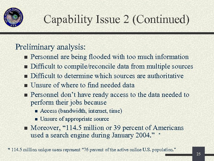 Capability Issue 2 (Continued) Preliminary analysis: n n n Personnel are being flooded with
