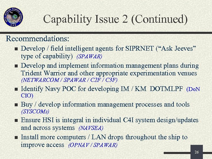 Capability Issue 2 (Continued) Recommendations: n n Develop / field intelligent agents for SIPRNET