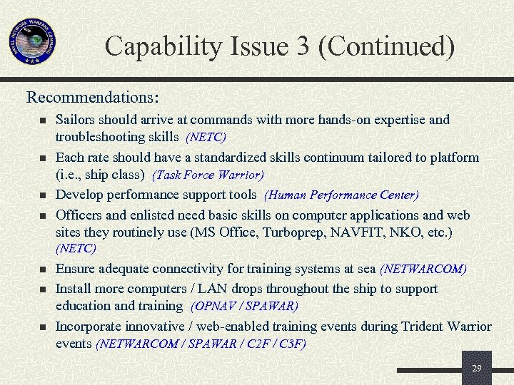 Capability Issue 3 (Continued) Recommendations: n n Sailors should arrive at commands with more