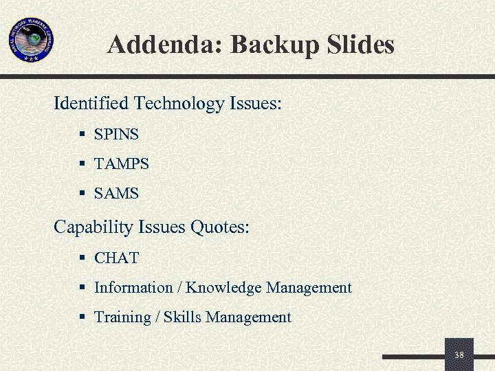 Addenda: Backup Slides Identified Technology Issues: § SPINS § TAMPS § SAMS Capability Issues