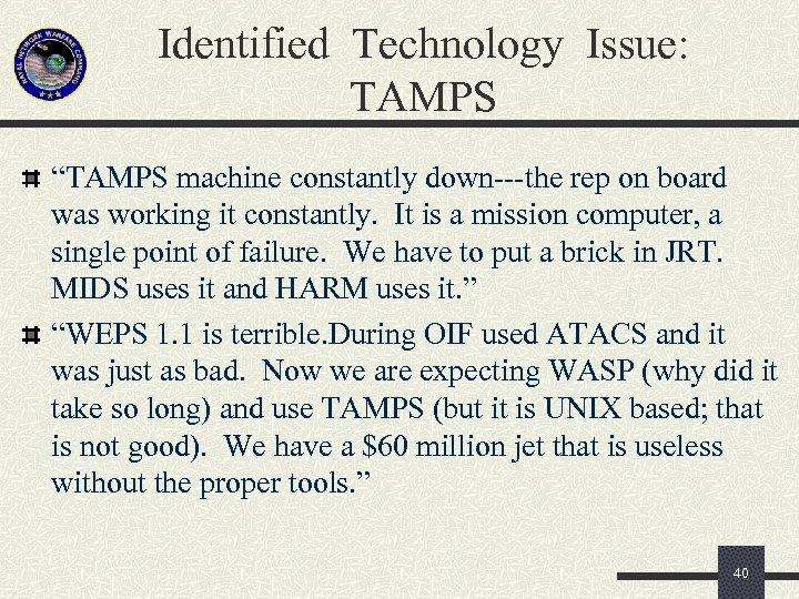 """Identified Technology Issue: TAMPS """"TAMPS machine constantly down---the rep on board was working it"""