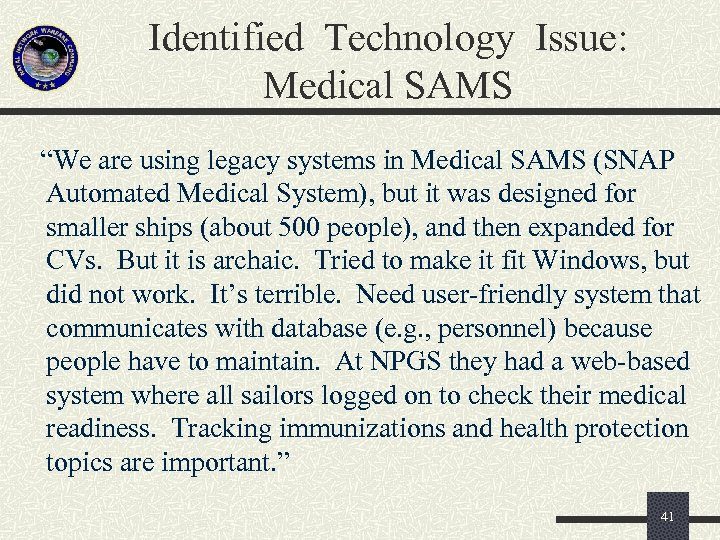 "Identified Technology Issue: Medical SAMS ""We are using legacy systems in Medical SAMS (SNAP"