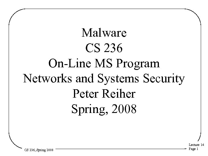 Malware CS 236 On-Line MS Program Networks and Systems Security Peter Reiher Spring, 2008