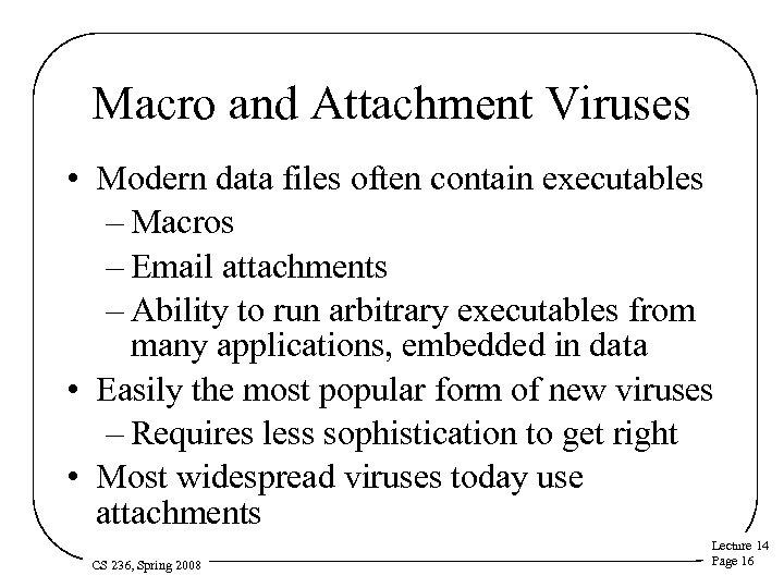 Macro and Attachment Viruses • Modern data files often contain executables – Macros –