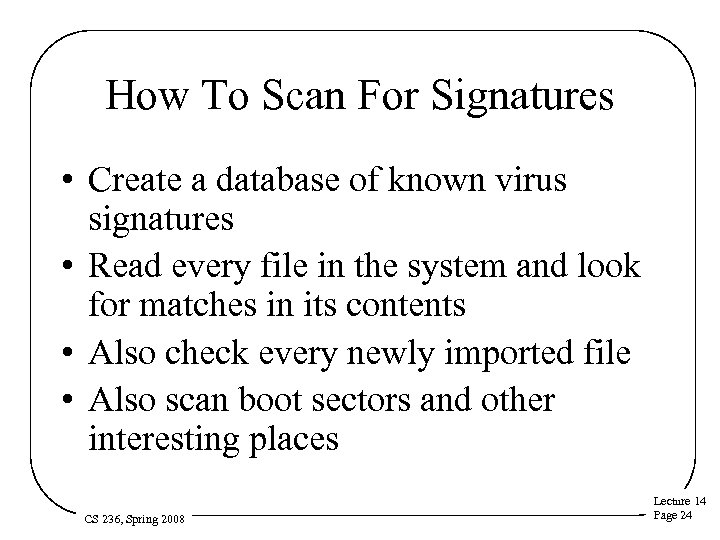 How To Scan For Signatures • Create a database of known virus signatures •