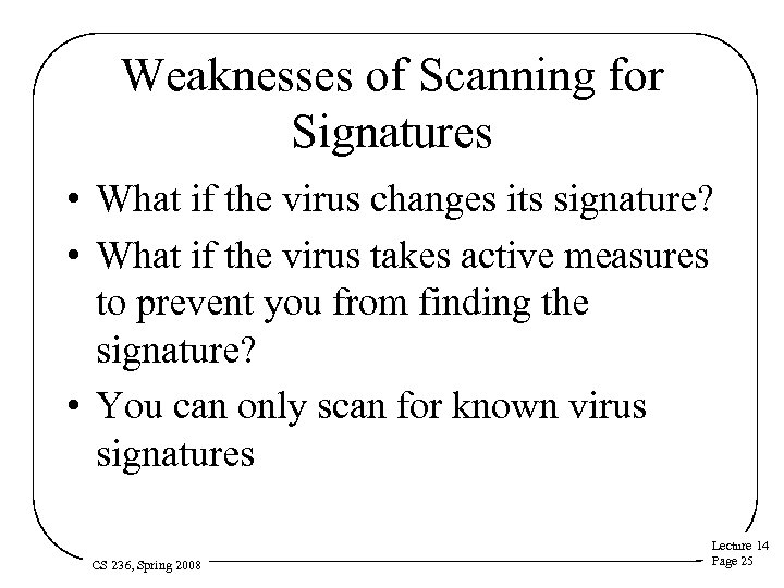 Weaknesses of Scanning for Signatures • What if the virus changes its signature? •