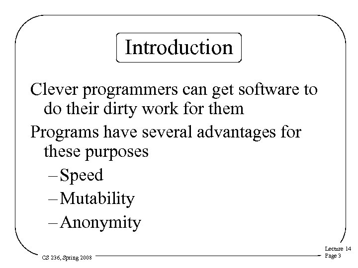 Introduction Clever programmers can get software to do their dirty work for them Programs