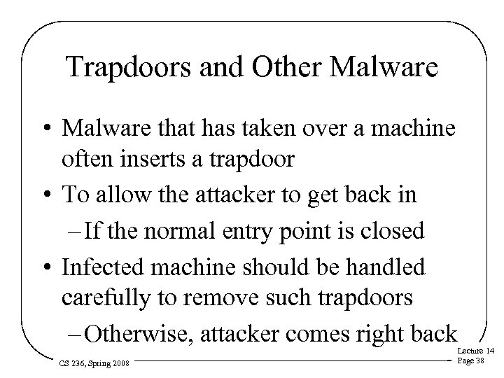 Trapdoors and Other Malware • Malware that has taken over a machine often inserts