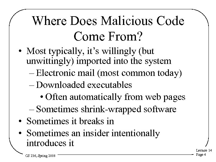 Where Does Malicious Code Come From? • Most typically, it's willingly (but unwittingly) imported